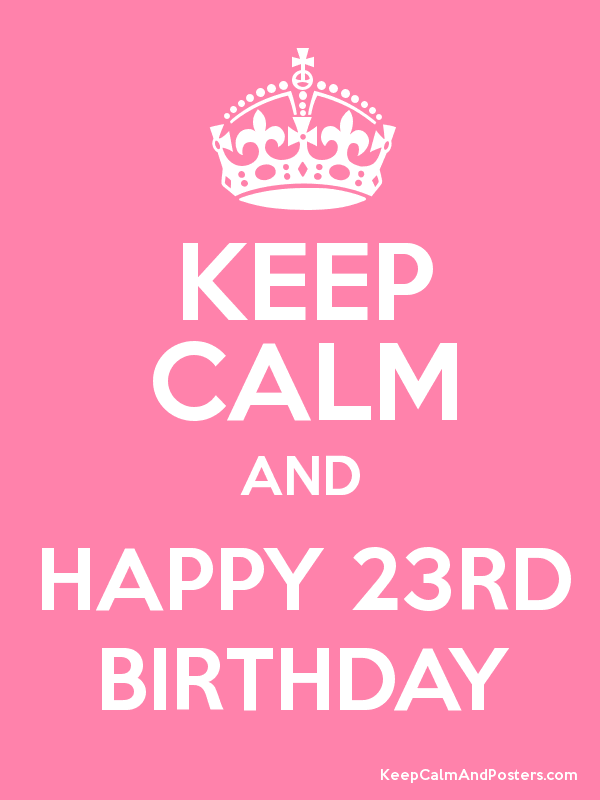 Happy Birthday to Me, I Am Officially 23!