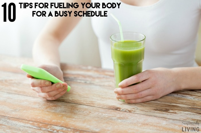 10 tips for fueling your body for a busy schedule featured