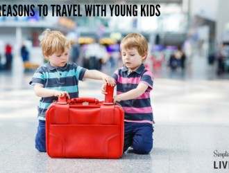 5 Reasons to Travel with Young Kids
