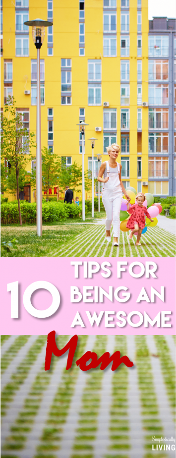 10 Tips for Being an Awesome Mom #mom #momadvice #awesomemom #parenting #parentingtips