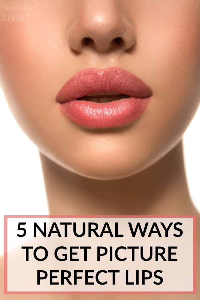 5 natural ways to get picture perfect lips