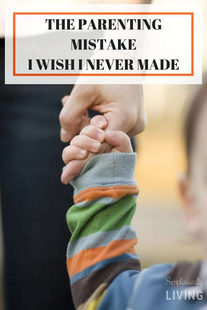 THE PARENTING MISTAKEI WISH I HAD NEVER MADE