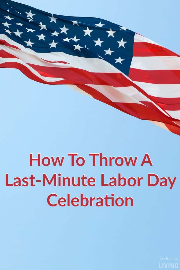 How to Throw a Last-Minute Labor Day Celebration