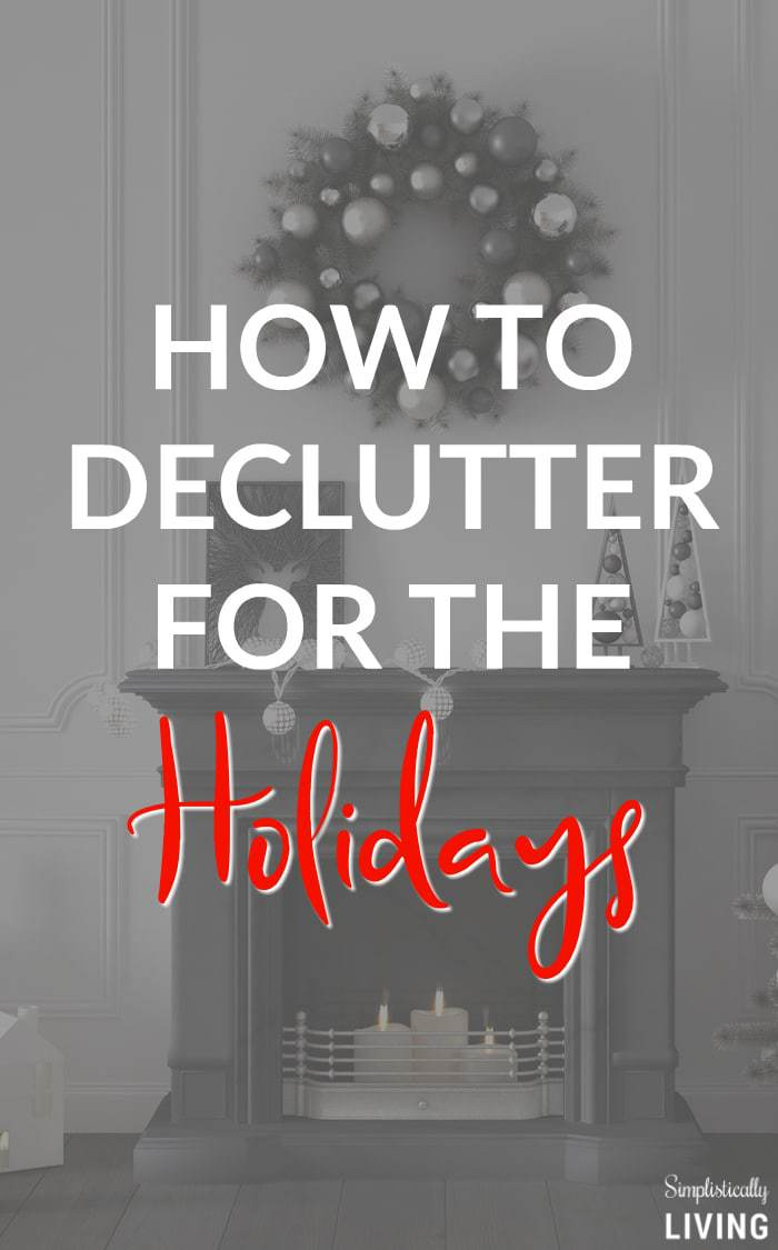How to Declutter For The Holidays - a super simple guide for helping you declutter for the holidays and enjoy more of what is important this holiday season. #declutter #holidaydeclutter #declutterfortheholidays |simplisticallyliving.com