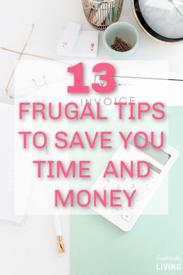 13 Frugal Tips to Save You Time and Money - money saving tips!