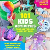 101 Kids Activities that are the Ooey, Gooey-est Ever! Book