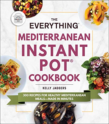 The Everything Mediterranean Instant Pot® Cookbook: 300 Recipes for Healthy Mediterranean Meals